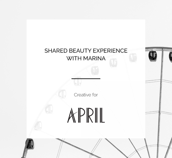 APRIL | SHARED BEAUTY EXPERIENCE WITH MARINA