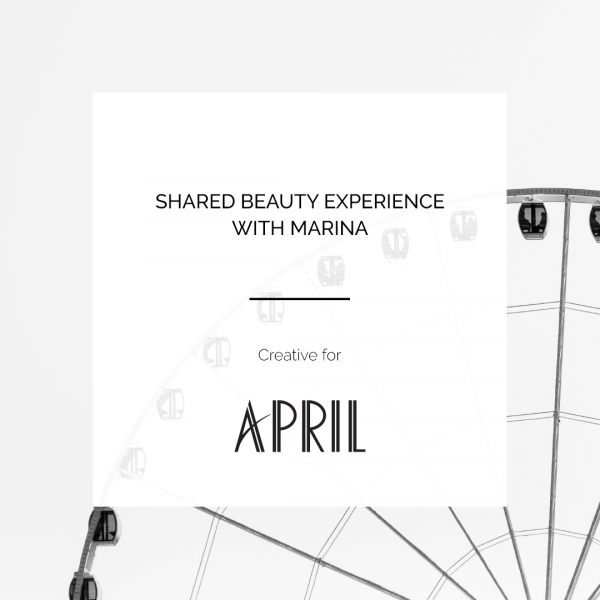 APRIL | SHARED BEAUTY EXPERIENCE WITH MARINA